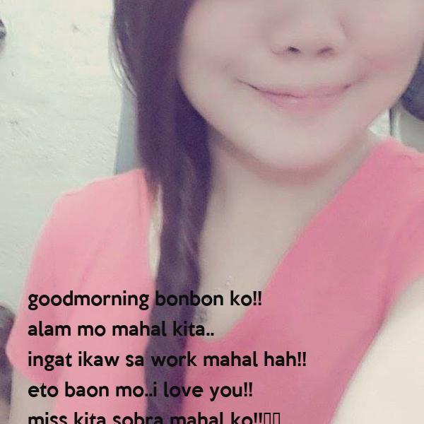 goodmorning bonbon ko!! alam mo mahal kita.. ingat ikaw sa work mahal hah!! eto baon mo..i love you!! miss kita sobra mahal ko!!❤️ smile ka baby ko hah!:)