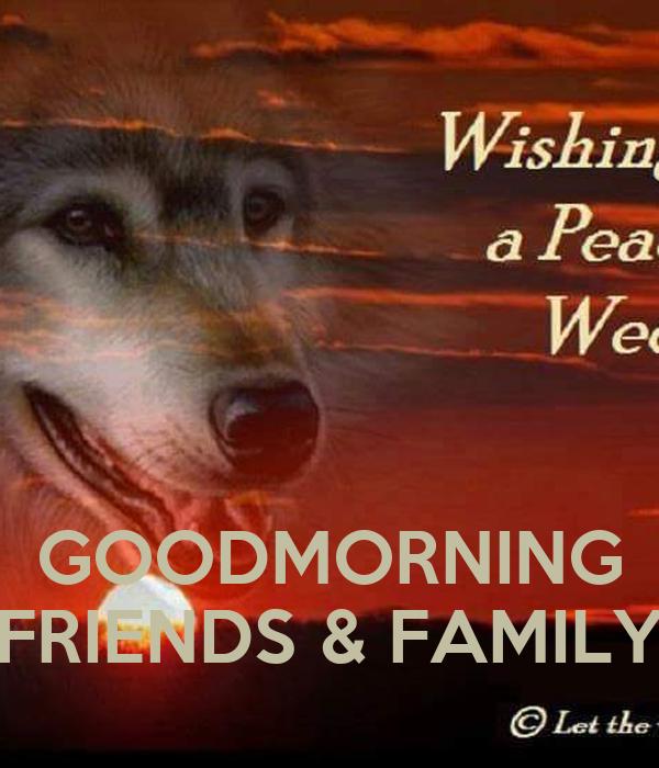 GOODMORNING FRIENDS & FAMILY
