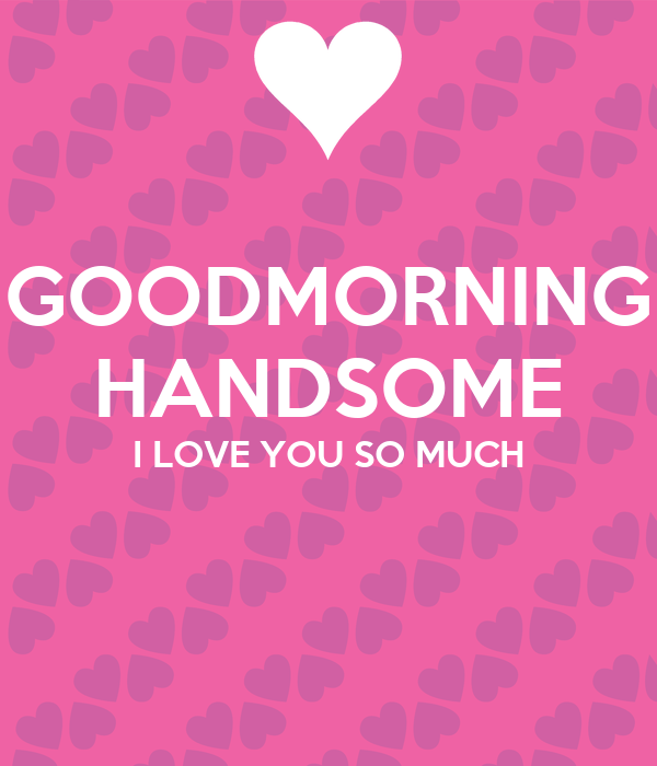 Good Morning Love You So Much : Goodmorning handsome i love you so much poster