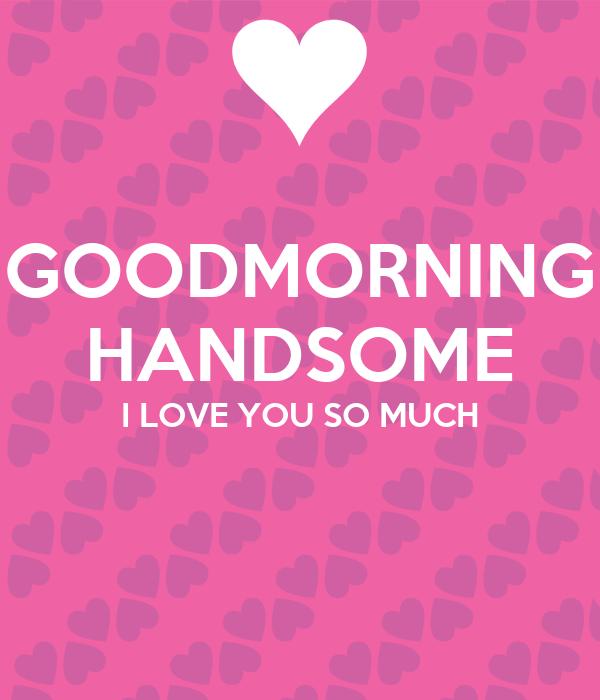 Good Morning I Love You So Much GOODMORNING HAN...