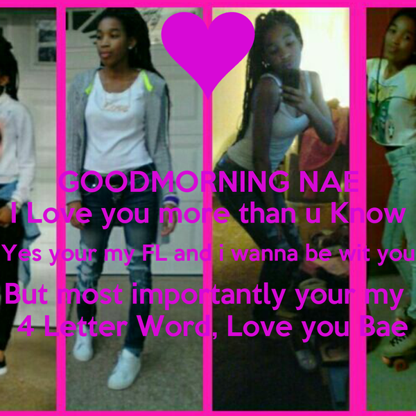 Goodmorning Nae I Love You More Than U Know Yes Your My Fl And I