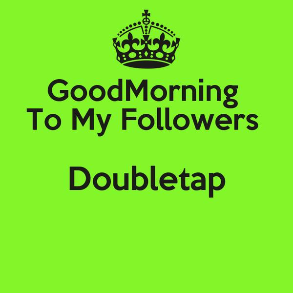 GoodMorning  To My Followers  Doubletap