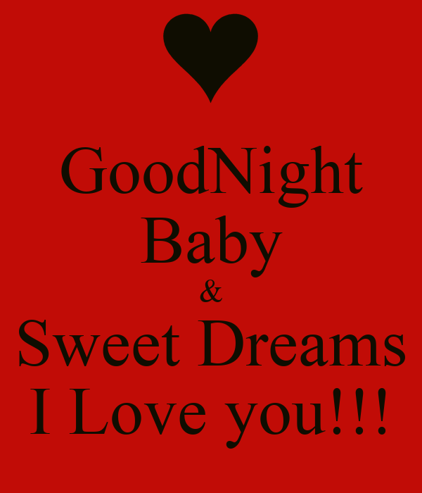 GoodNight Baby & Sweet Dreams I Love you!!!