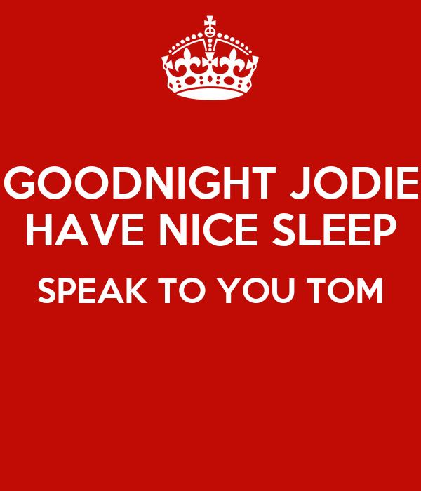 GOODNIGHT JODIE HAVE NICE SLEEP SPEAK TO YOU TOM