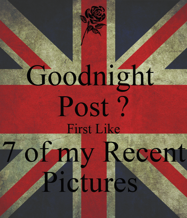 Goodnight Post ? First Like 7 Of My Recent Pictures Poster