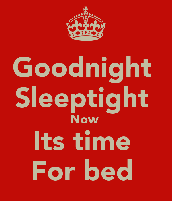 Goodnight  Sleeptight  Now  Its time  For bed