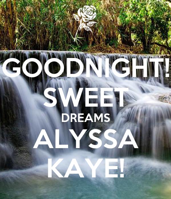 GOODNIGHT! SWEET DREAMS ALYSSA KAYE!