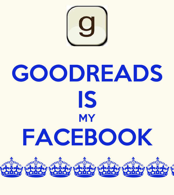 GOODREADS IS MY FACEBOOK ^^^^^^^^^^^^ :D