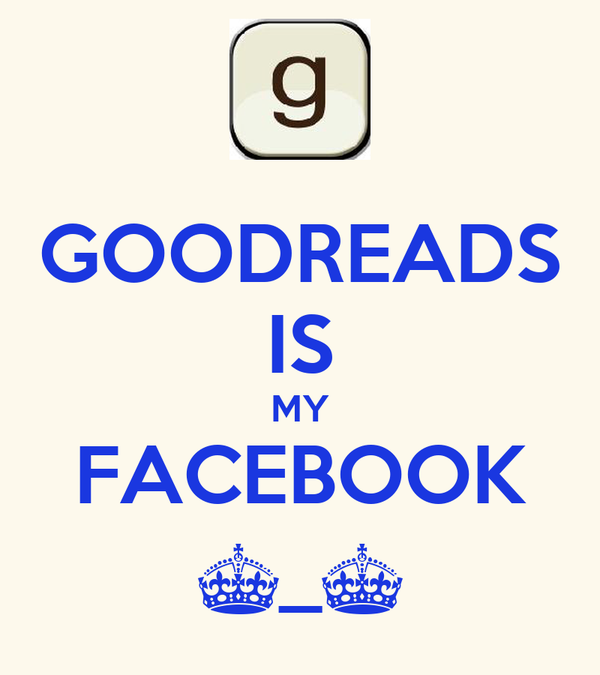 GOODREADS IS MY FACEBOOK ^_^