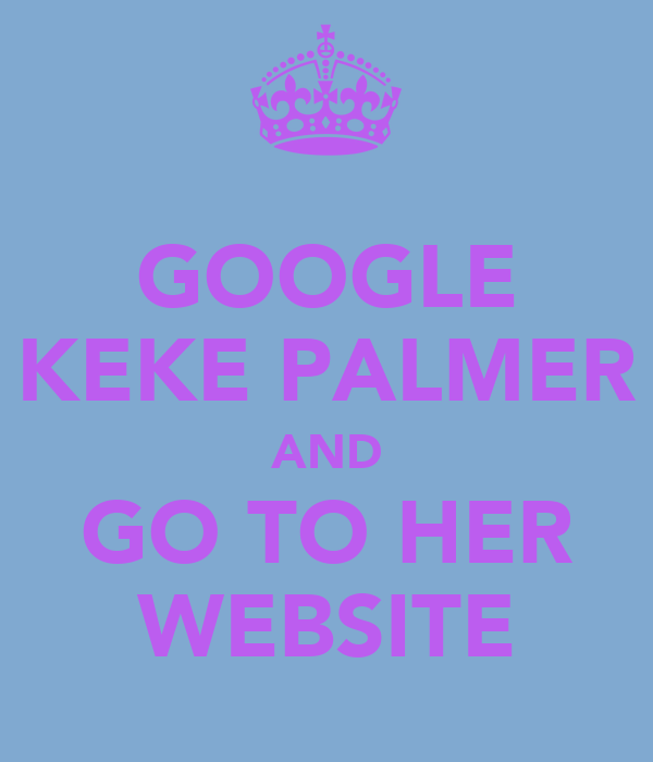 GOOGLE KEKE PALMER AND GO TO HER WEBSITE