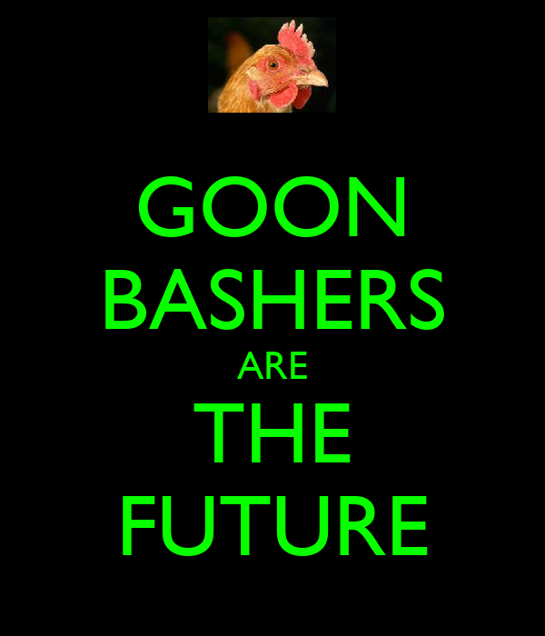 GOON BASHERS ARE THE FUTURE