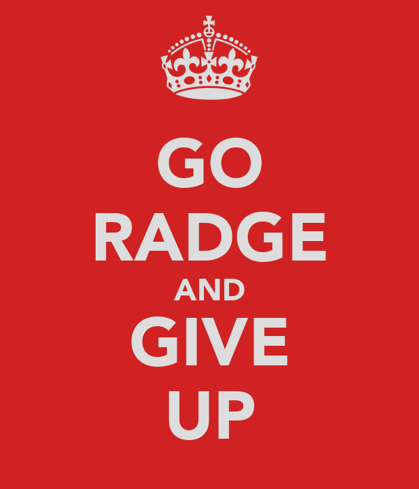 GO RADGE AND GIVE UP
