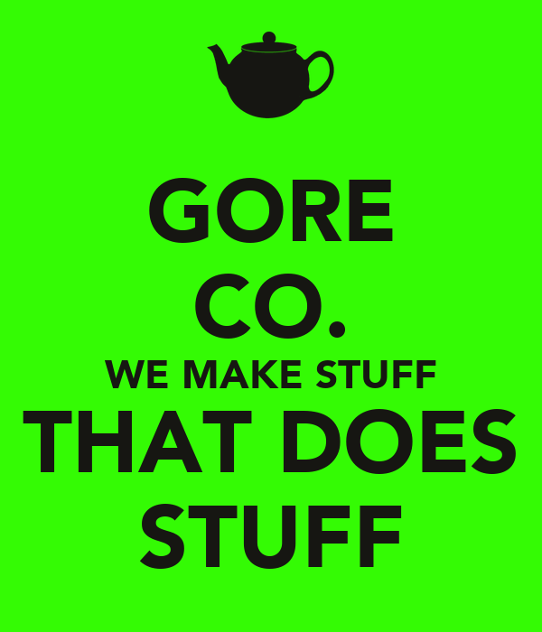 GORE CO. WE MAKE STUFF THAT DOES STUFF