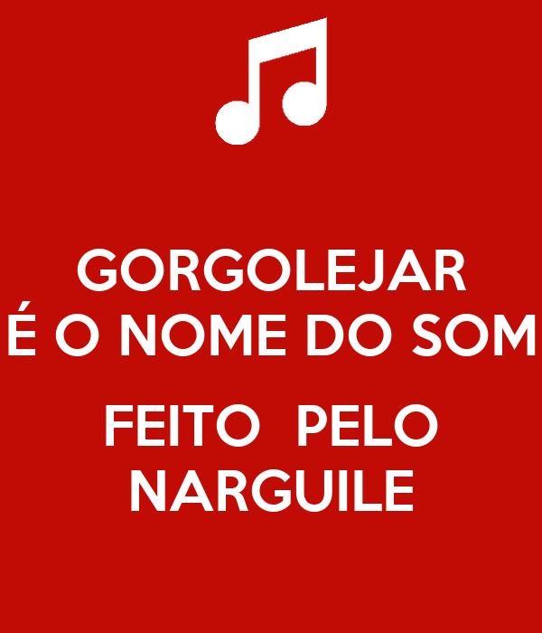GORGOLEJAR É O NOME DO SOM  FEITO  PELO NARGUILE