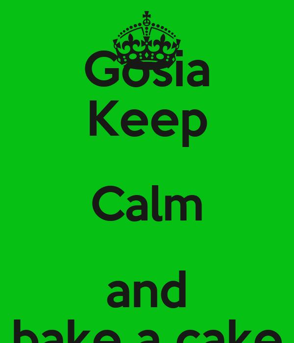 Gosia Keep Calm and bake a cake