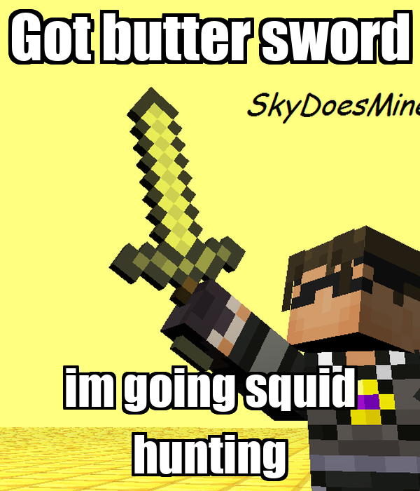 Got butter sword im going squid hunting