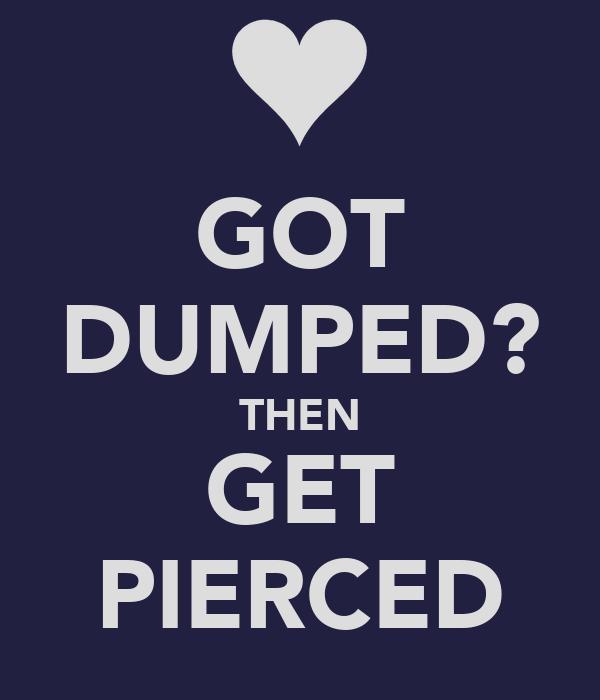 GOT DUMPED? THEN GET PIERCED