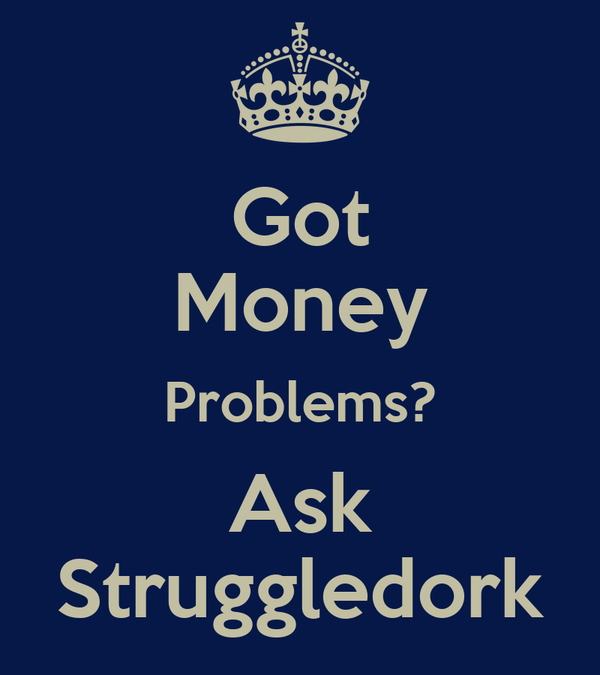 Got Money Problems? Ask Struggledork