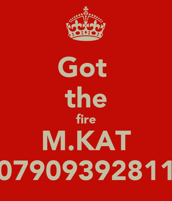 Got  the fire M.KAT 07909392811