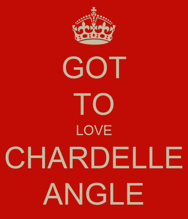 GOT TO LOVE CHARDELLE ANGLE