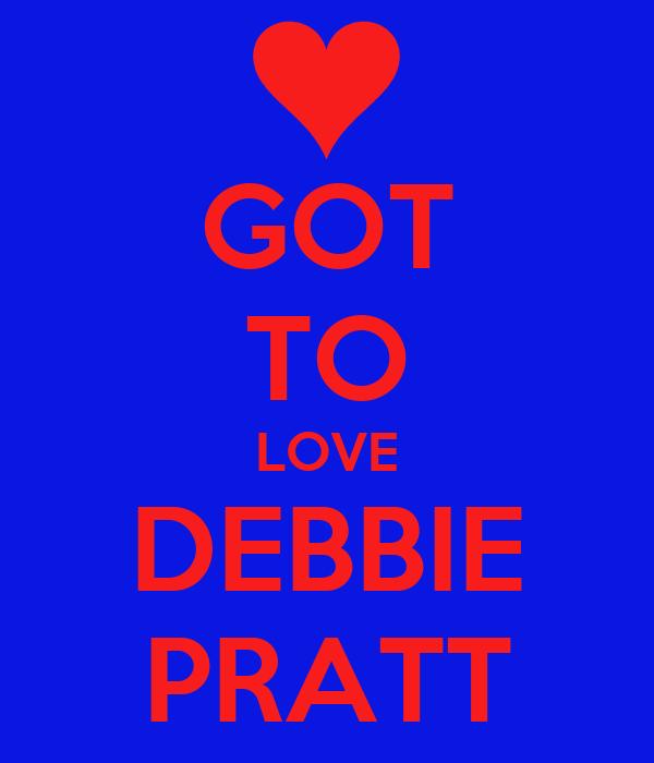 GOT TO LOVE DEBBIE PRATT
