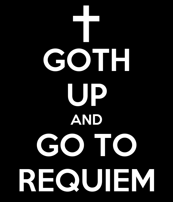 GOTH UP AND GO TO REQUIEM