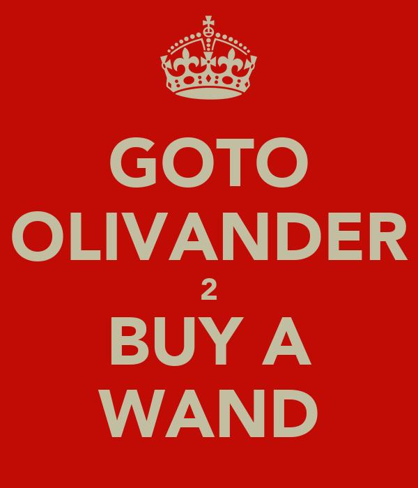GOTO OLIVANDER 2 BUY A WAND
