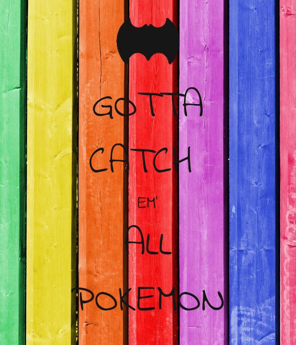 Gotta Catch Em All Pokemon 7