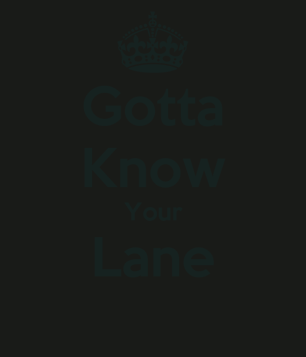 Gotta Know Your Lane