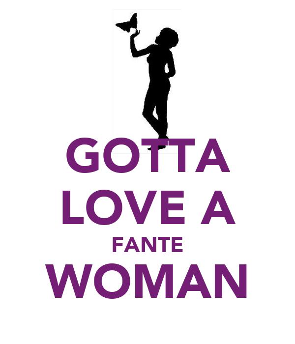 GOTTA LOVE A FANTE WOMAN
