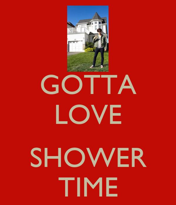 GOTTA LOVE  SHOWER TIME