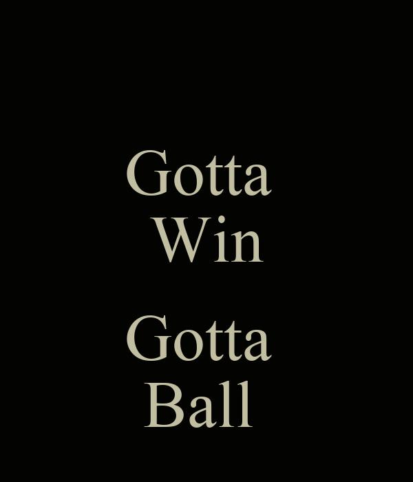 Gotta  Win  Gotta  Ball