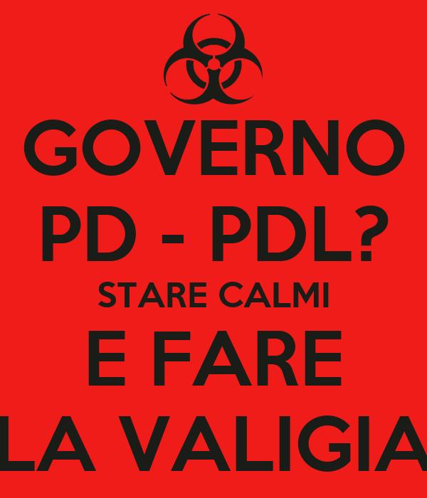 GOVERNO PD - PDL? STARE CALMI E FARE LA VALIGIA