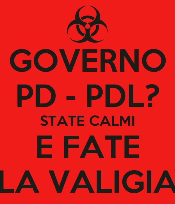 GOVERNO PD - PDL? STATE CALMI E FATE LA VALIGIA