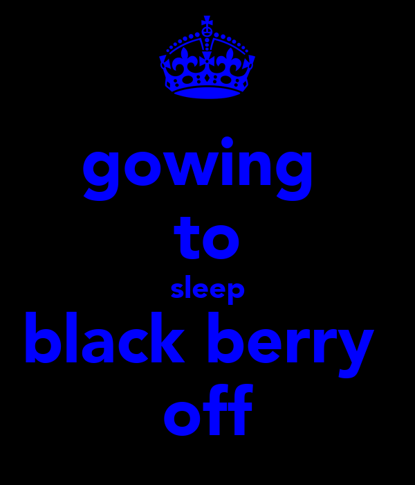 gowing  to sleep black berry  off