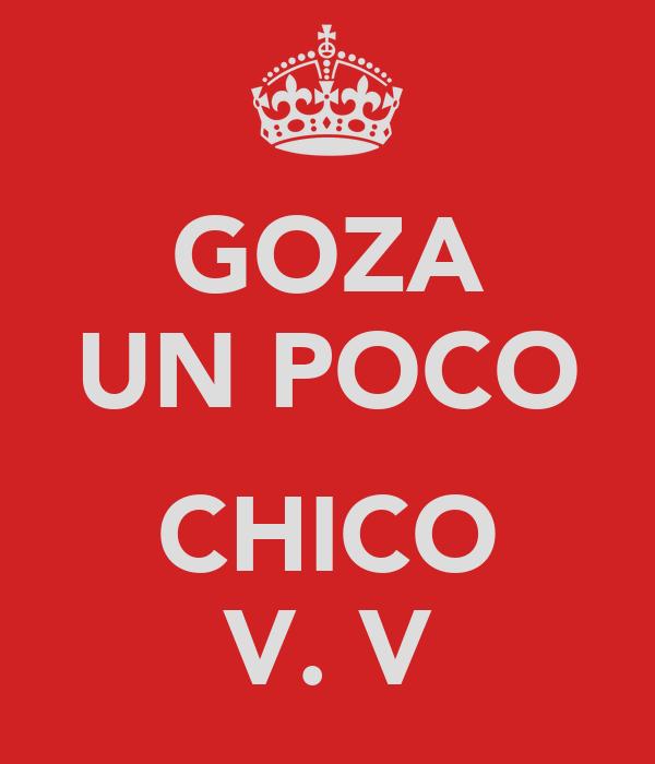 GOZA UN POCO  CHICO V. V