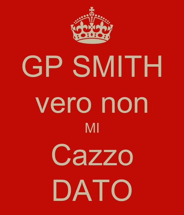 GP SMITH vero non MI Cazzo DATO