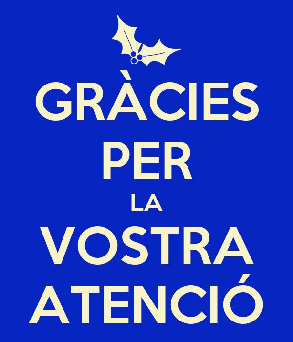 GRÀCIES PER LA VOSTRA ATENCIÓ