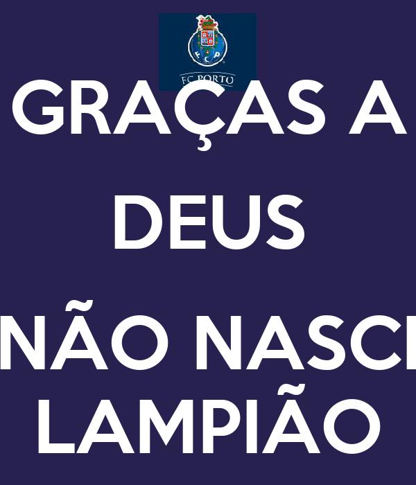 GRAÇAS A DEUS  NÃO NASCI LAMPIÃO