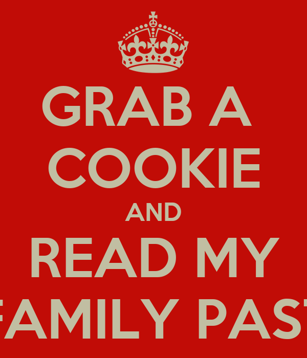 GRAB A  COOKIE AND READ MY FAMILY PAST