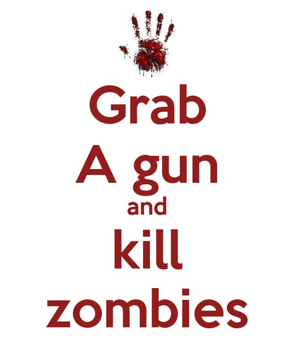 Grab A gun and kill zombies