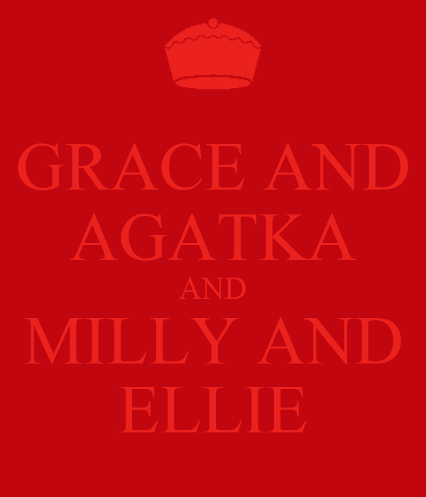 GRACE AND AGATKA AND MILLY AND ELLIE