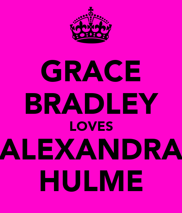 GRACE BRADLEY LOVES ALEXANDRA HULME