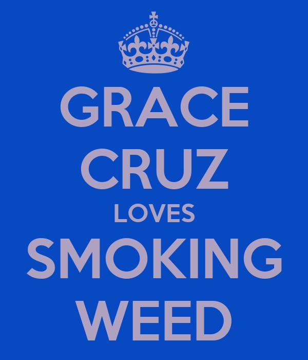 GRACE CRUZ LOVES SMOKING WEED