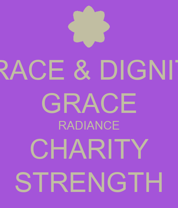 GRACE & DIGNITY GRACE RADIANCE CHARITY STRENGTH