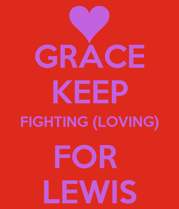 GRACE KEEP FIGHTING (LOVING) FOR  LEWIS