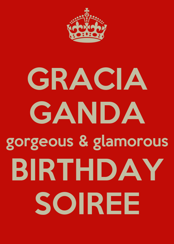 GRACIA GANDA gorgeous & glamorous BIRTHDAY SOIREE