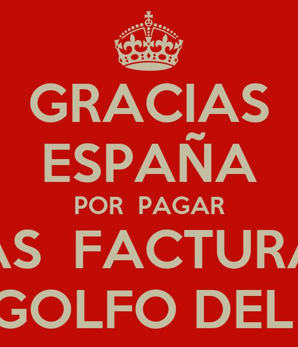 GRACIAS ESPAÑA POR  PAGAR LAS  FACTURAS DEL GOLFO DEL MAS