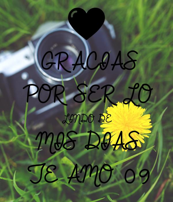 GRACIAS POR SER LO  LINDO DE MIS DIAS  TE AMO 09