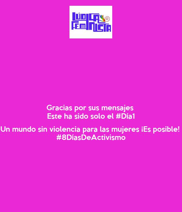 Gracias por sus mensajes  Este ha sido solo el #Día1  Un mundo sin violencia para las mujeres ¡Es posible!  #8DíasDeActivismo